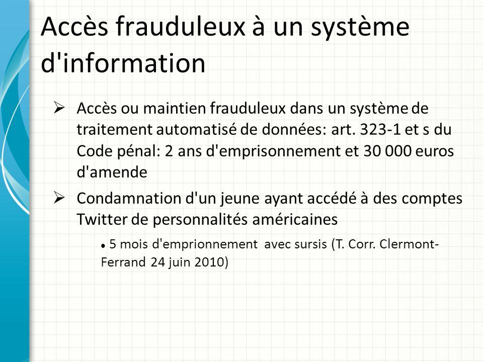 Accès frauduleux à un système d'information Accès ou maintien frauduleux dans un système de traitement automatisé de données: art. 323-1 et s du Code