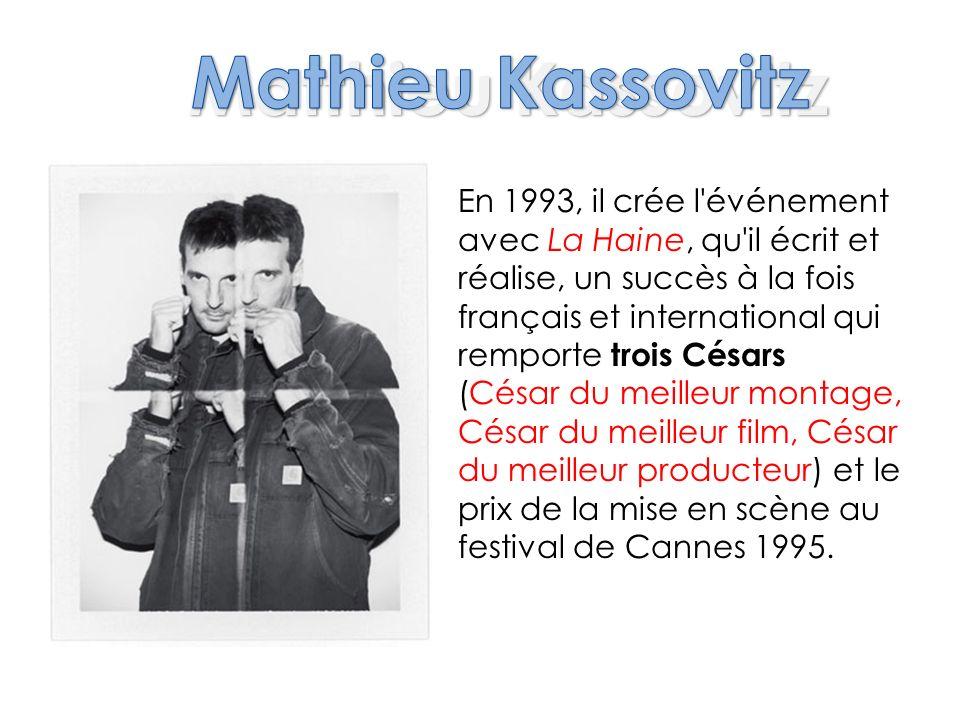 Matthieu Kassovitz En 1993, il crée l'événement avec La Haine, qu'il écrit et réalise, un succès à la fois français et international qui remporte troi