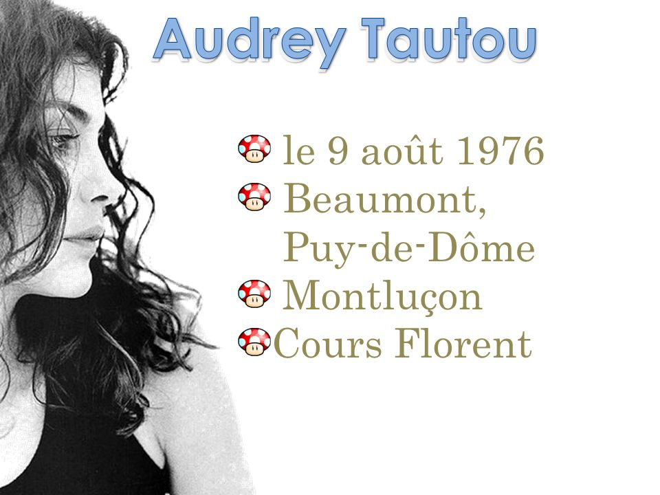 Audrey Tautou le 9 août 1976 Beaumont, Puy-de-Dôme Montluçon Cours Florent