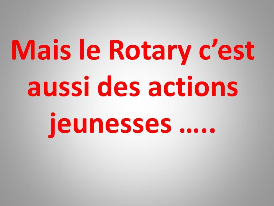 Mais le Rotary cest aussi des actions jeunesses …..
