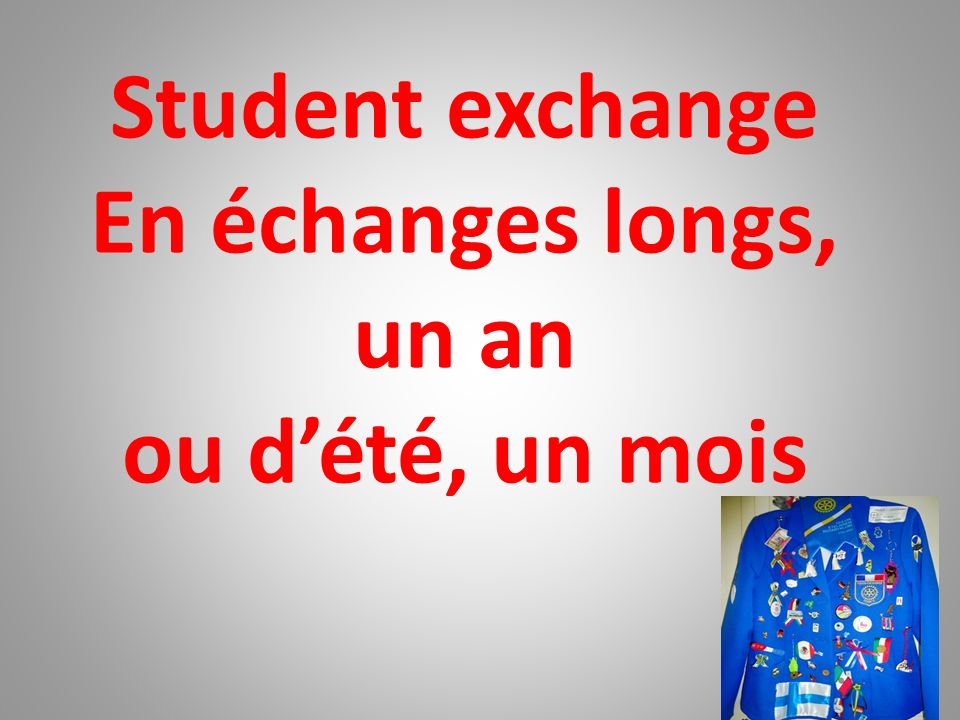 Student exchange En échanges longs, un an ou dété, un mois