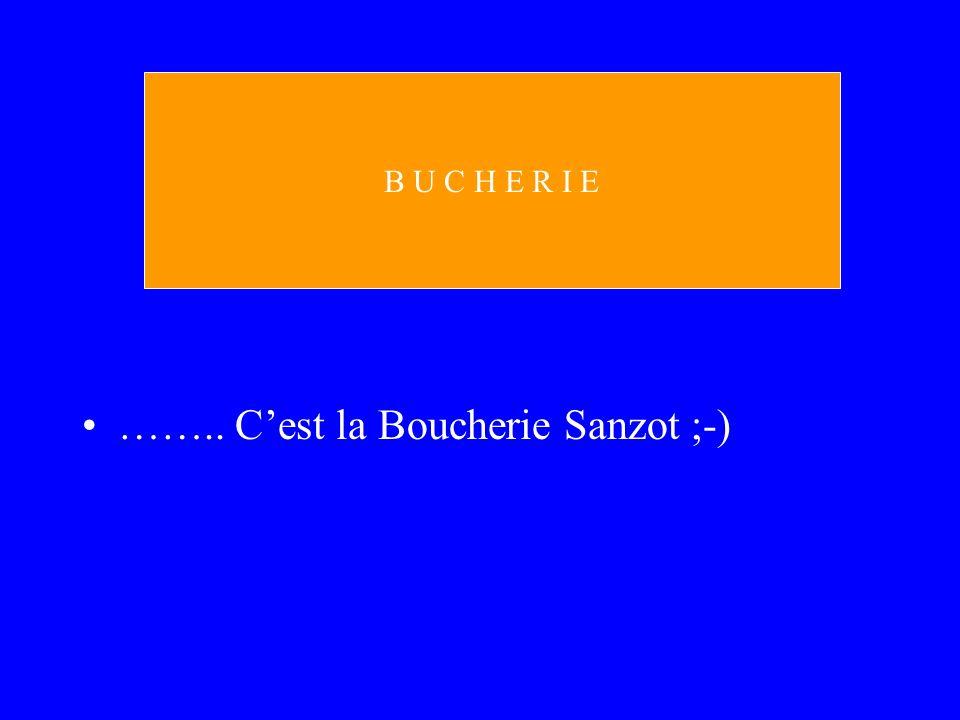 …….. Cest la Boucherie Sanzot ;-) B U C H E R I E