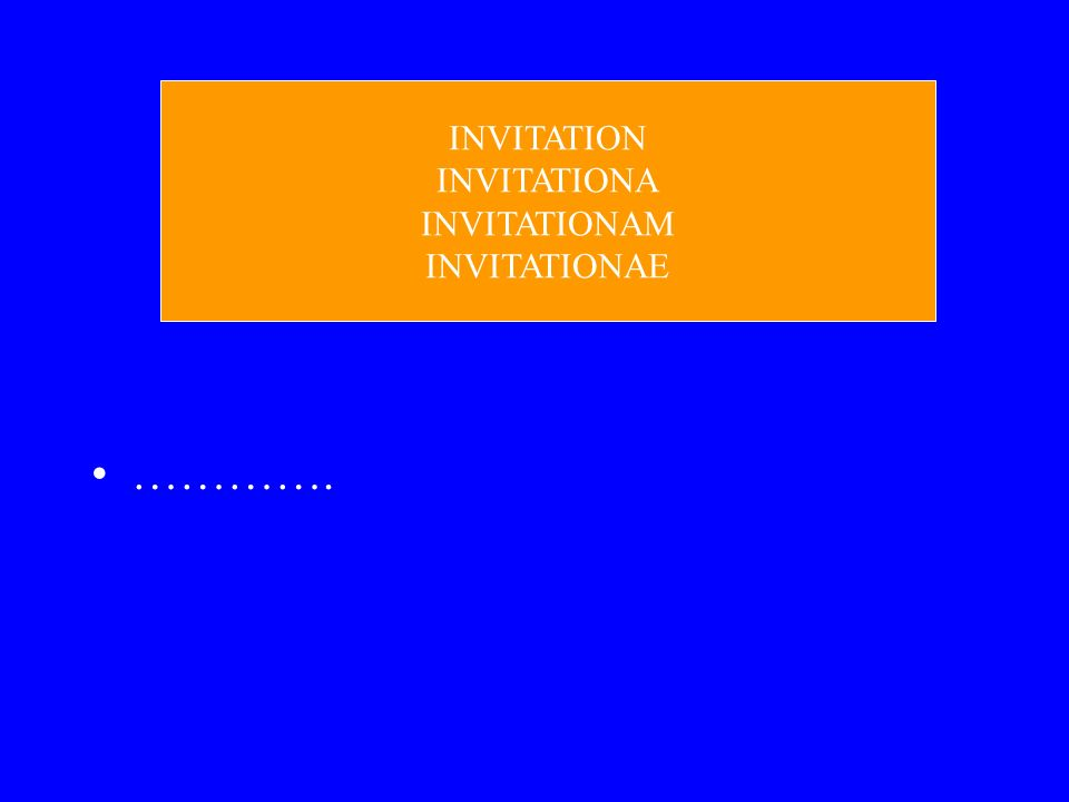 …………. INVITATION INVITATIONA INVITATIONAM INVITATIONAE