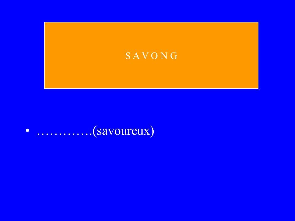 ………….(savoureux) S A V O N G