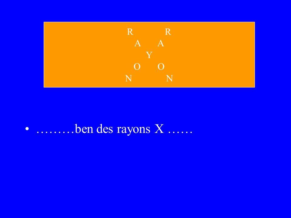 ………ben des rayons X …… R A Y O N