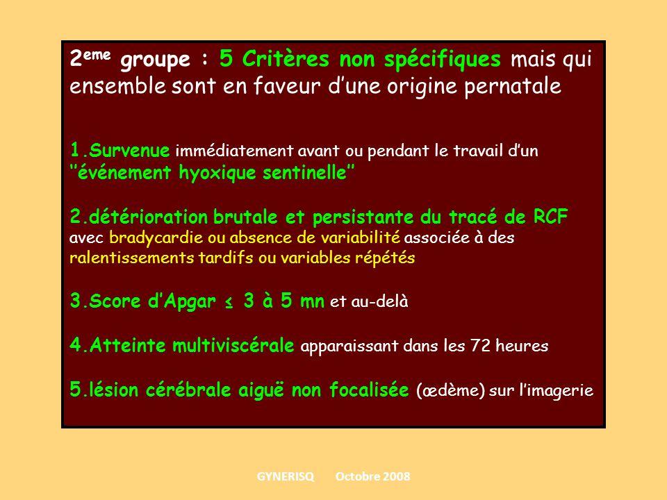 2 eme groupe : 5 Critères non spécifiques mais qui ensemble sont en faveur dune origine pernatale 1.Survenue immédiatement avant ou pendant le travail