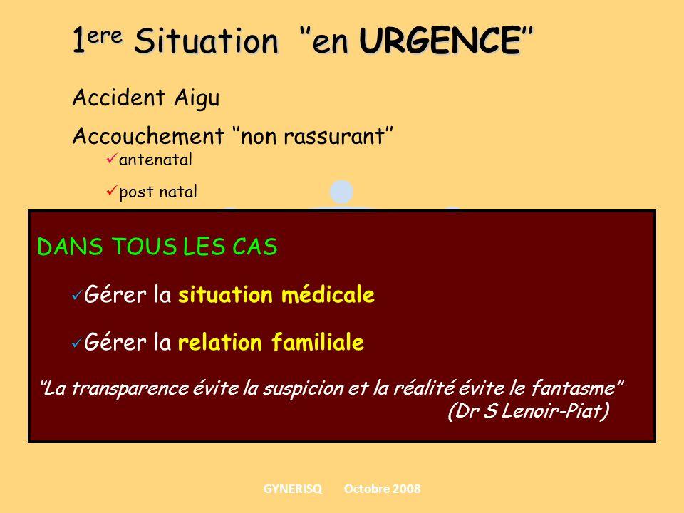 1 ere Situation en URGENCE Accident Aigu Accouchement non rassurant antenatal post natal DANS TOUS LES CAS Gérer la situation médicale Gérer la relati
