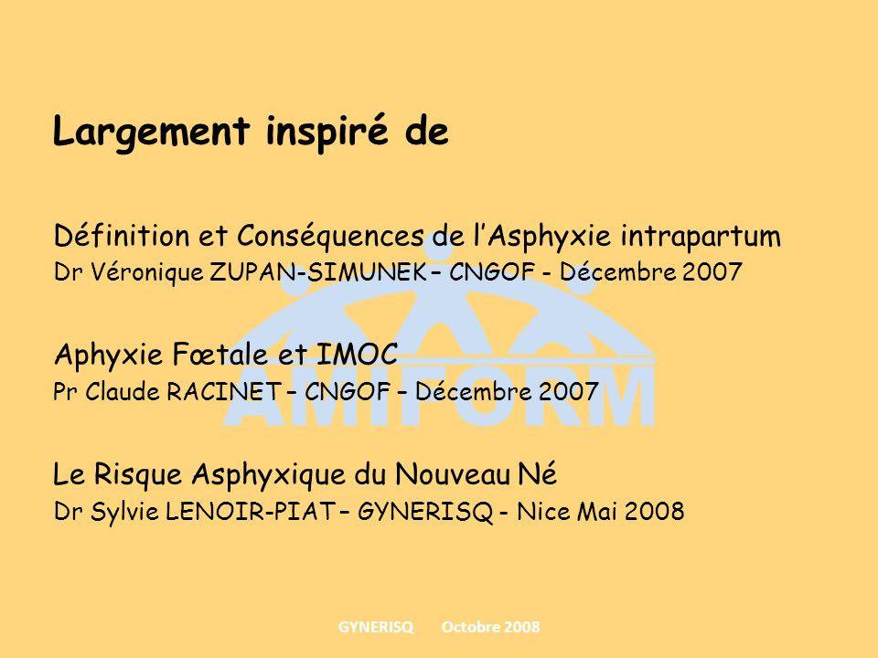 Largement inspiré de Définition et Conséquences de lAsphyxie intrapartum Dr Véronique ZUPAN-SIMUNEK – CNGOF - Décembre 2007 Aphyxie Fœtale et IMOC Pr