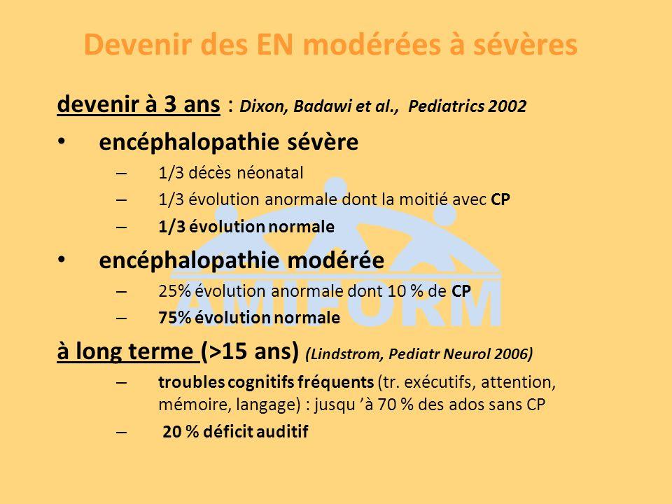 Devenir des EN modérées à sévères devenir à 3 ans : Dixon, Badawi et al., Pediatrics 2002 encéphalopathie sévère – 1/3 décès néonatal – 1/3 évolution