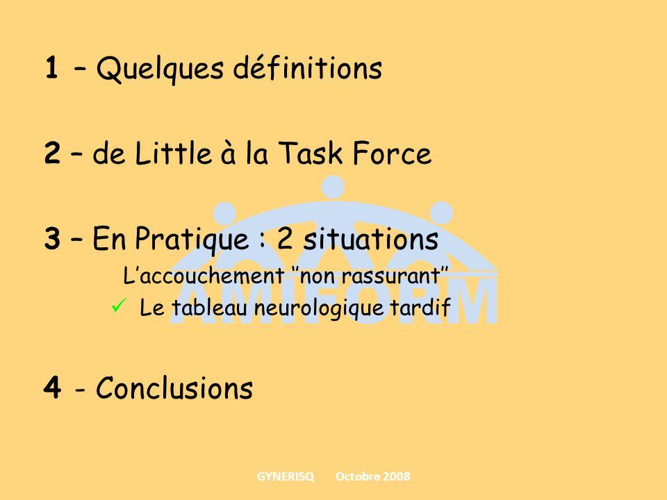 1 – Quelques définitions 2 – de Little à la Task Force 3 – En Pratique : 2 situations Laccouchement non rassurant Le tableau neurologique tardif 4 - C