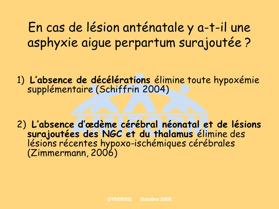 En cas de lésion anténatale y a-t-il une asphyxie aigue perpartum surajoutée ? 1) Labsence de décélérations élimine toute hypoxémie supplémentaire (Sc