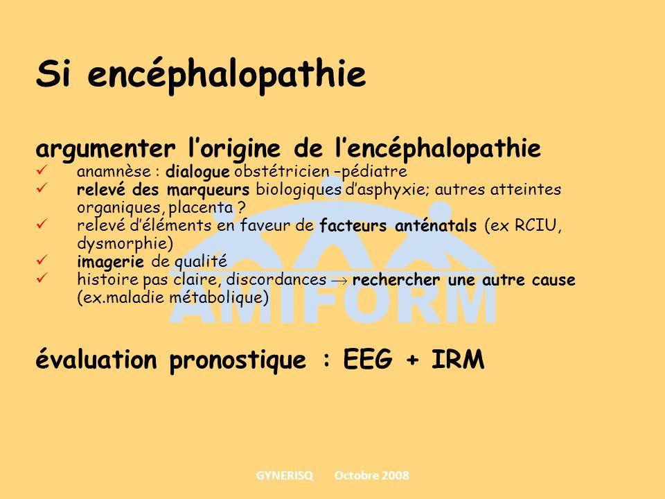 Si encéphalopathie argumenter lorigine de lencéphalopathie anamnèse : dialogue obstétricien –pédiatre relevé des marqueurs biologiques dasphyxie; autr
