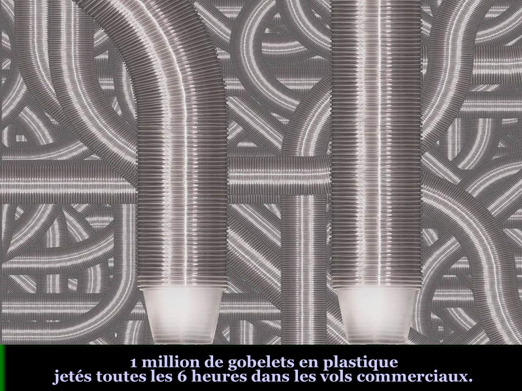 1 million de gobelets en plastique jetés toutes les 6 heures dans les vols commerciaux.