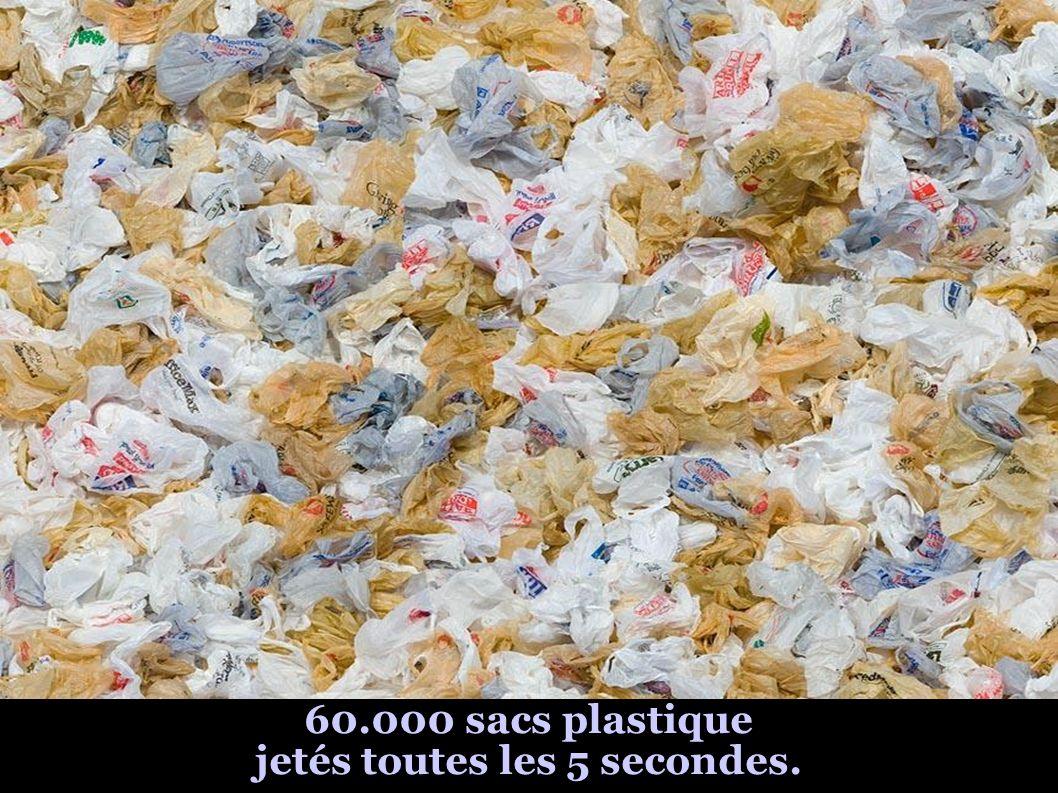 60.000 sacs plastique jetés toutes les 5 secondes.