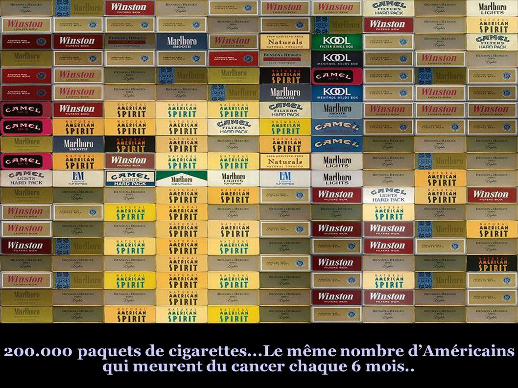 200.000 paquets de cigarettes...Le même nombre dAméricains qui meurent du cancer chaque 6 mois..