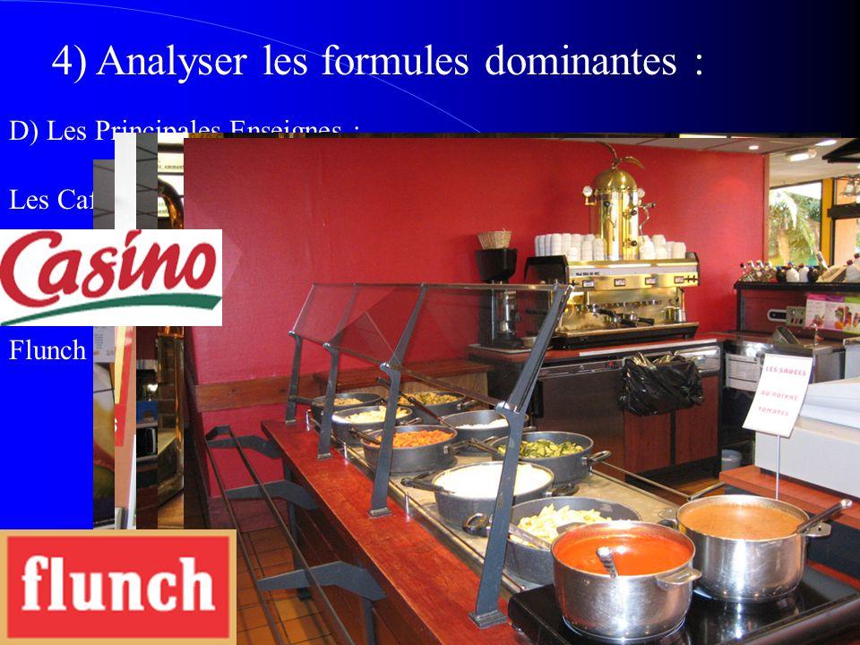 D) Les Principales Enseignes : Les Cafétérias : Casino cafétéria :226 unités / 301 Millions Flunch :197 unités / 351 Millions 4) Analyser les formules dominantes :