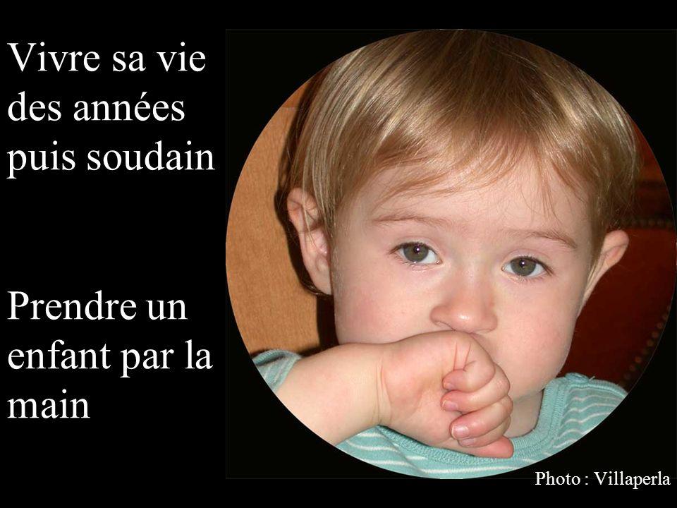 Prendre un enfant comme il vient Et consoler ses chagrins Photo : Villaperla