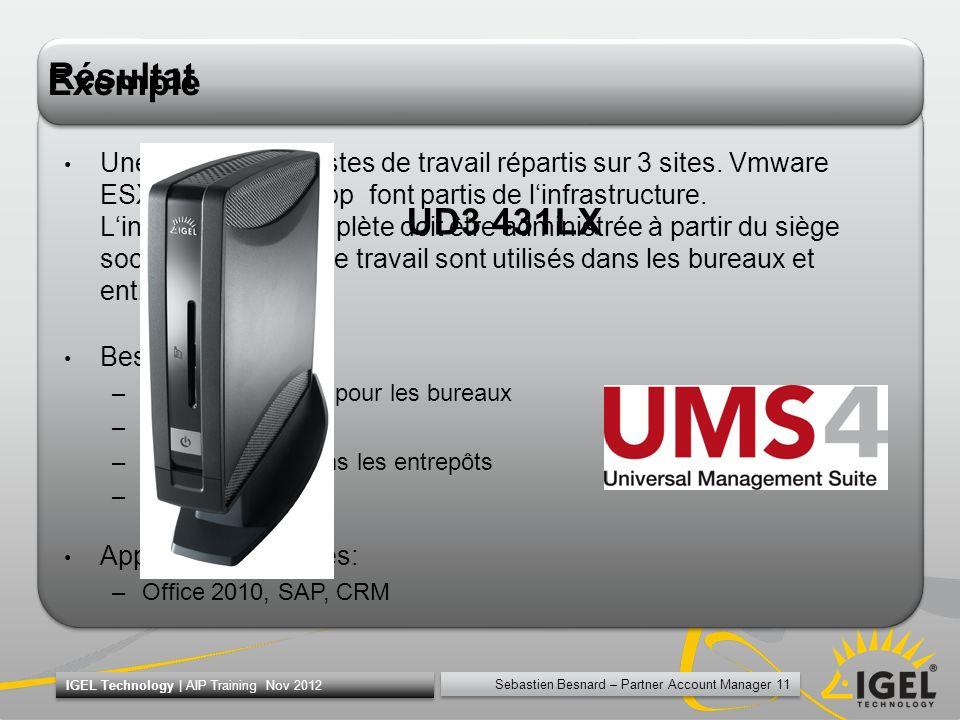 Sebastien Besnard – Partner Account Manager 11 IGEL Technology | AIP Training Nov 2012 Exemple Une PME à 300 postes de travail répartis sur 3 sites. V