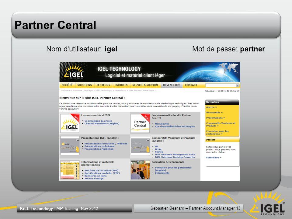 Sebastien Besnard – Partner Account Manager 13 IGEL Technology | AIP Training Nov 2012 Partner Central Nom dutilisateur:igel Mot de passe: partner