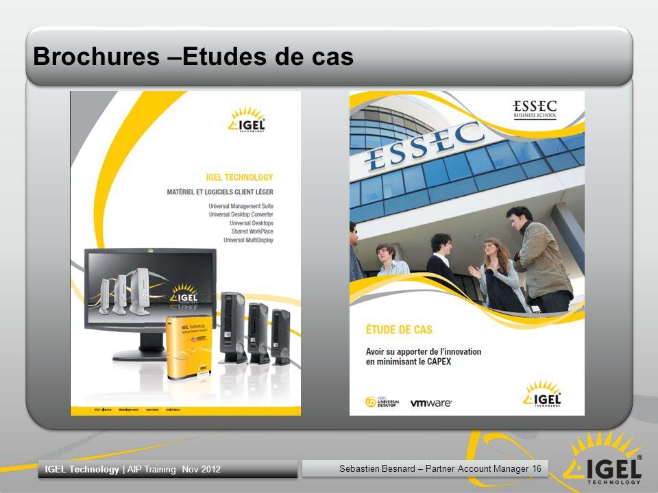 Sebastien Besnard – Partner Account Manager 16 IGEL Technology | AIP Training Nov 2012 Brochures –Etudes de cas