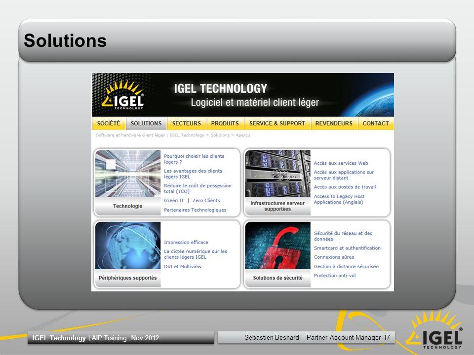 Sebastien Besnard – Partner Account Manager 17 IGEL Technology | AIP Training Nov 2012 Solutions
