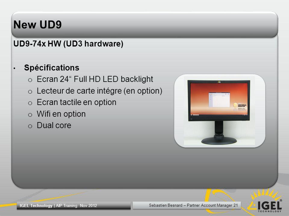 Sebastien Besnard – Partner Account Manager 21 IGEL Technology | AIP Training Nov 2012 New UD9 UD9-74x HW (UD3 hardware) Spécifications o Ecran 24 Ful