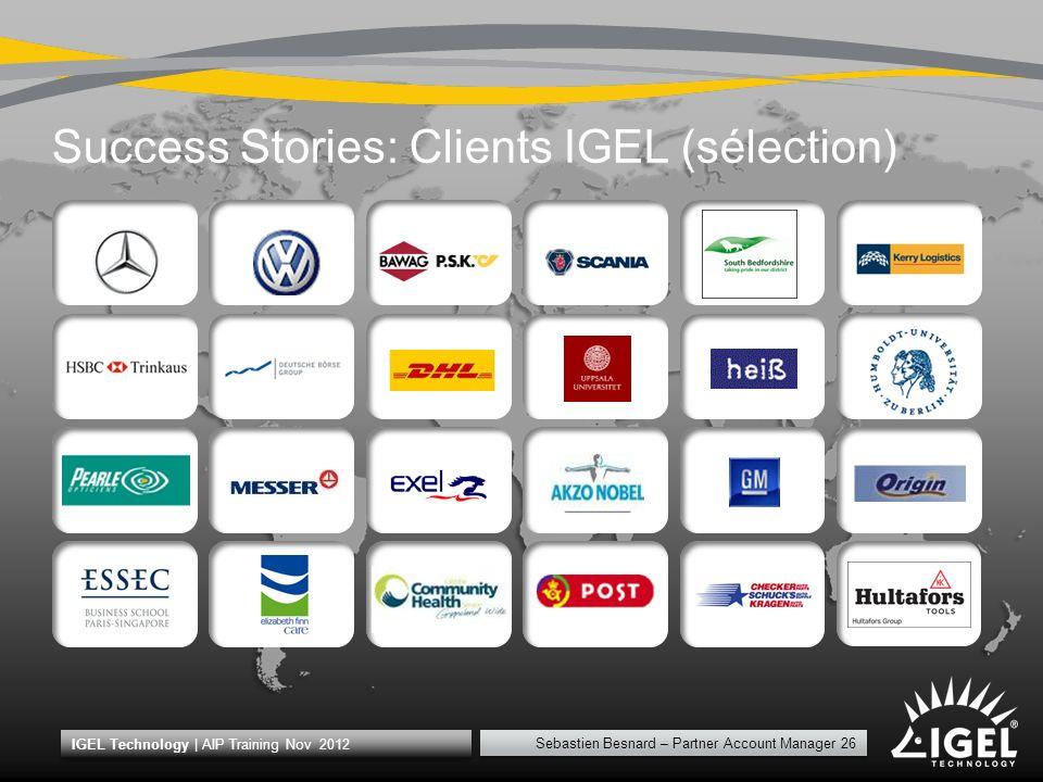 Sebastien Besnard – Partner Account Manager 26 IGEL Technology | AIP Training Nov 2012 Success Stories: Clients IGEL (sélection) IGEL Technology | AIP