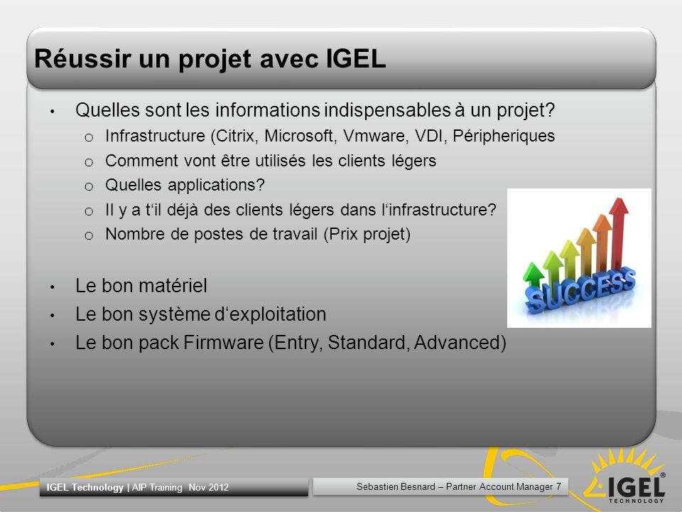 Sebastien Besnard – Partner Account Manager 7 IGEL Technology | AIP Training Nov 2012 Réussir un projet avec IGEL Quelles sont les informations indisp