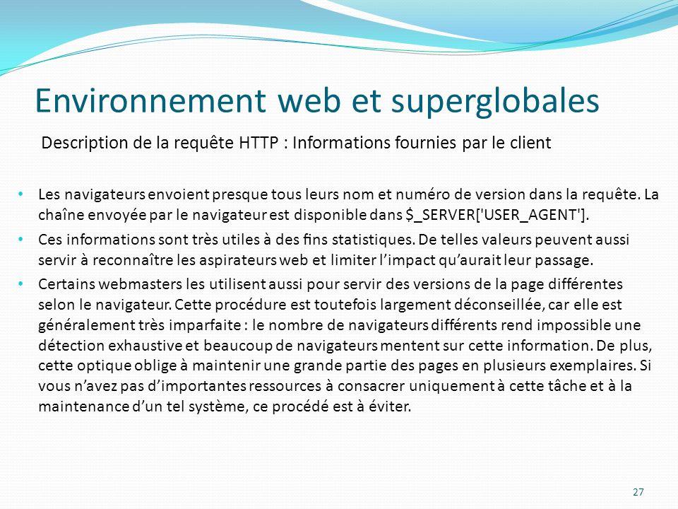 Description de la requête HTTP : Informations fournies par le client Environnement web et superglobales 27 Les navigateurs envoient presque tous leurs nom et numéro de version dans la requête.