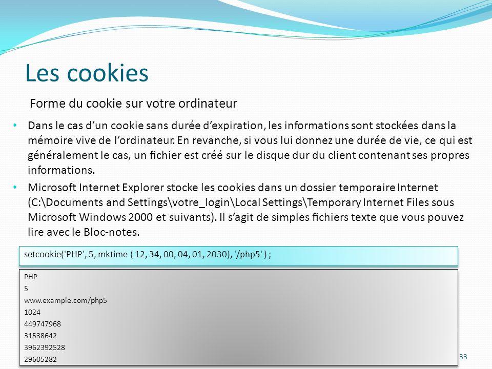 Les cookies 33 Dans le cas dun cookie sans durée dexpiration, les informations sont stockées dans la mémoire vive de lordinateur.
