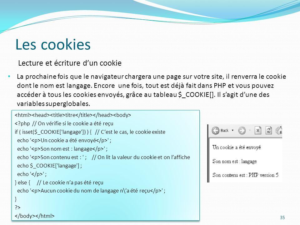 Les cookies 35 La prochaine fois que le navigateur chargera une page sur votre site, il renverra le cookie dont le nom est langage.