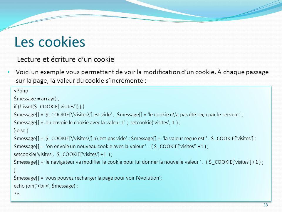 Les cookies 38 Voici un exemple vous permettant de voir la modication dun cookie.