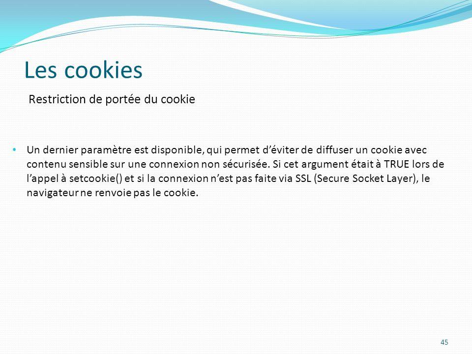 Les cookies 45 Un dernier paramètre est disponible, qui permet déviter de diffuser un cookie avec contenu sensible sur une connexion non sécurisée.