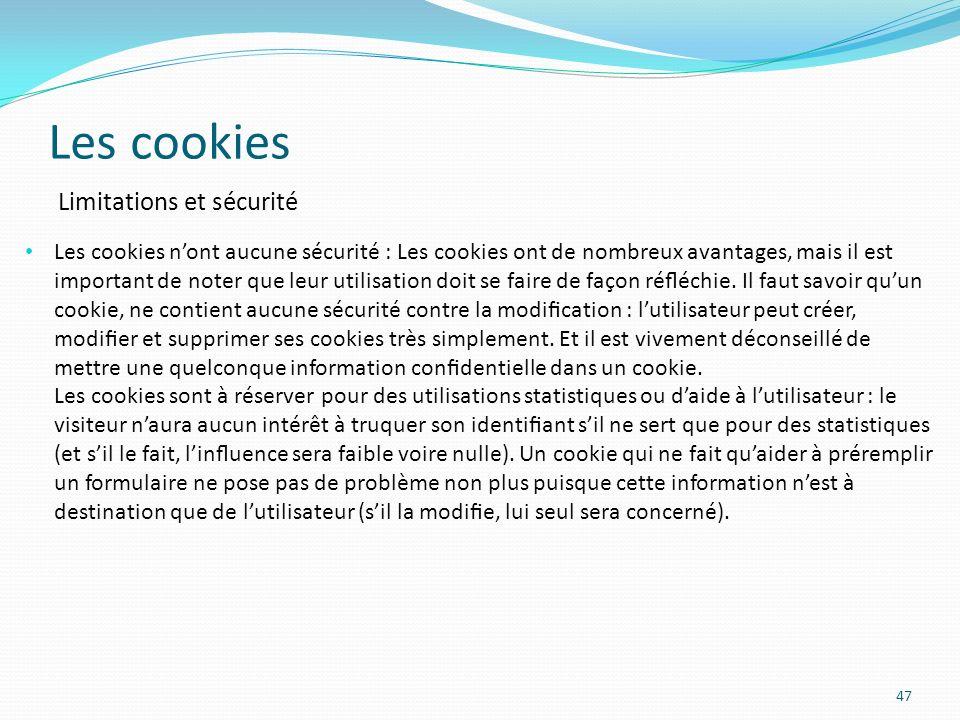 Les cookies 47 Les cookies nont aucune sécurité : Les cookies ont de nombreux avantages, mais il est important de noter que leur utilisation doit se faire de façon rééchie.