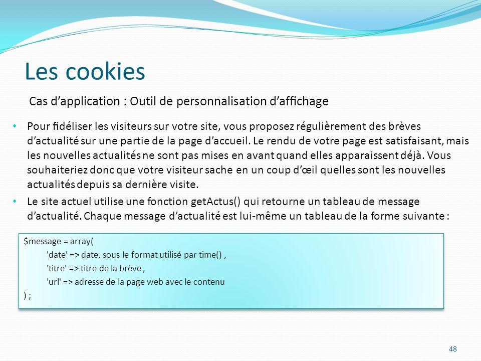Les cookies 48 Pour déliser les visiteurs sur votre site, vous proposez régulièrement des brèves dactualité sur une partie de la page daccueil.