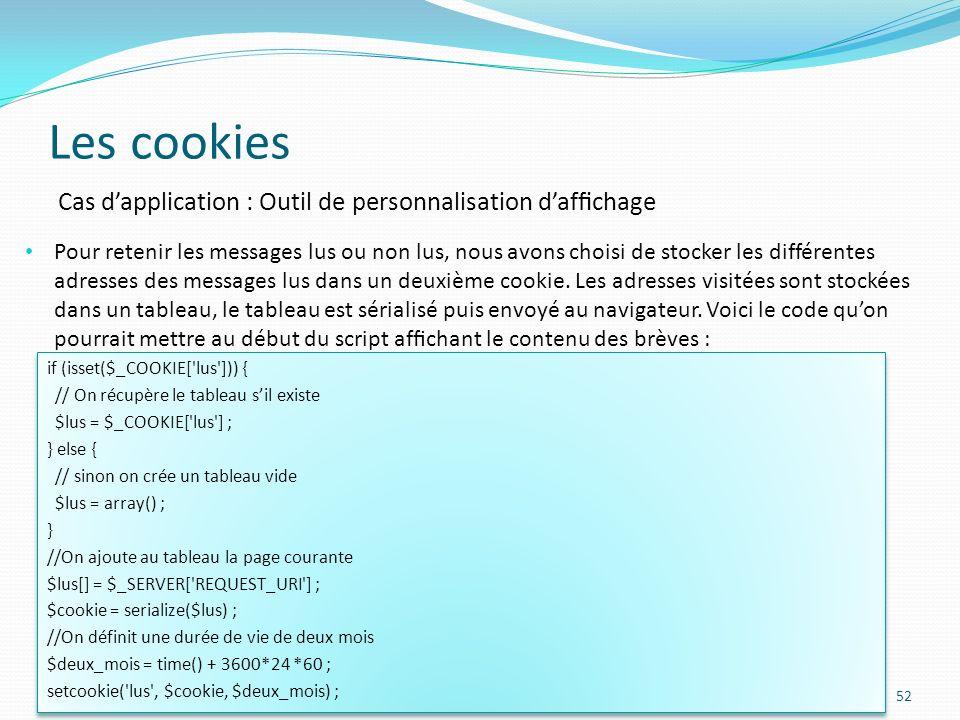 Les cookies 52 Pour retenir les messages lus ou non lus, nous avons choisi de stocker les différentes adresses des messages lus dans un deuxième cookie.