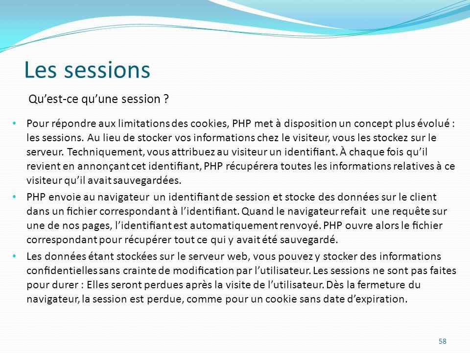 Les sessions 58 Pour répondre aux limitations des cookies, PHP met à disposition un concept plus évolué : les sessions.