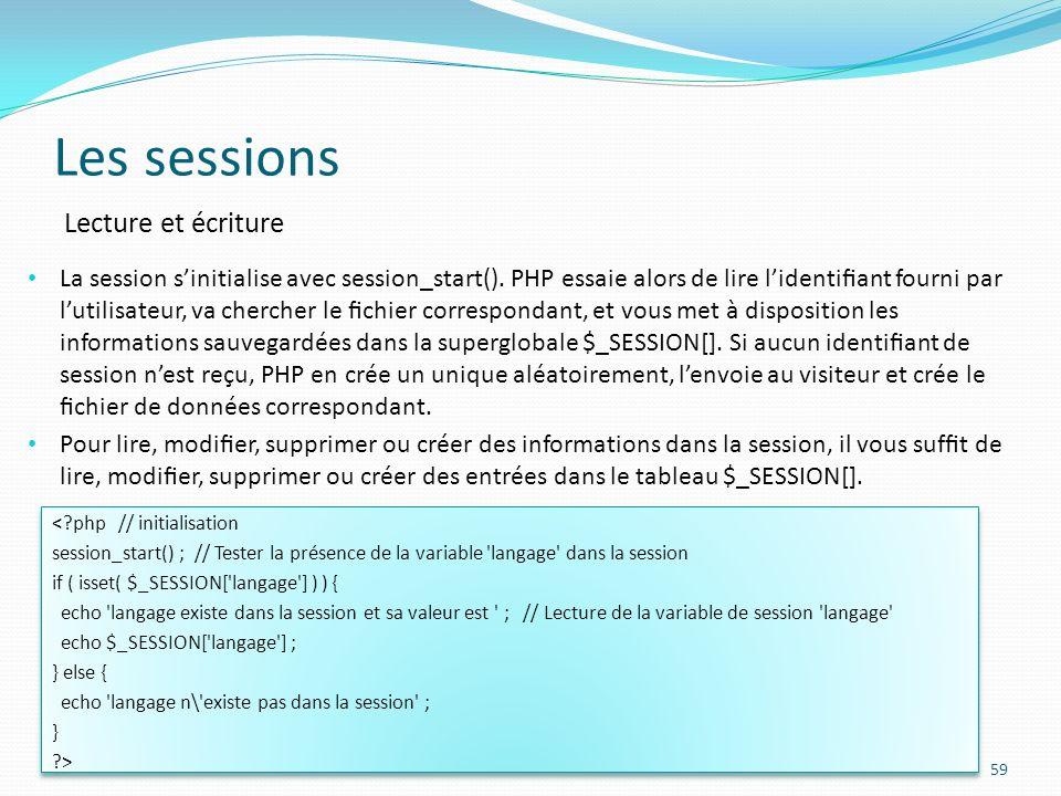 Les sessions 59 La session sinitialise avec session_start().