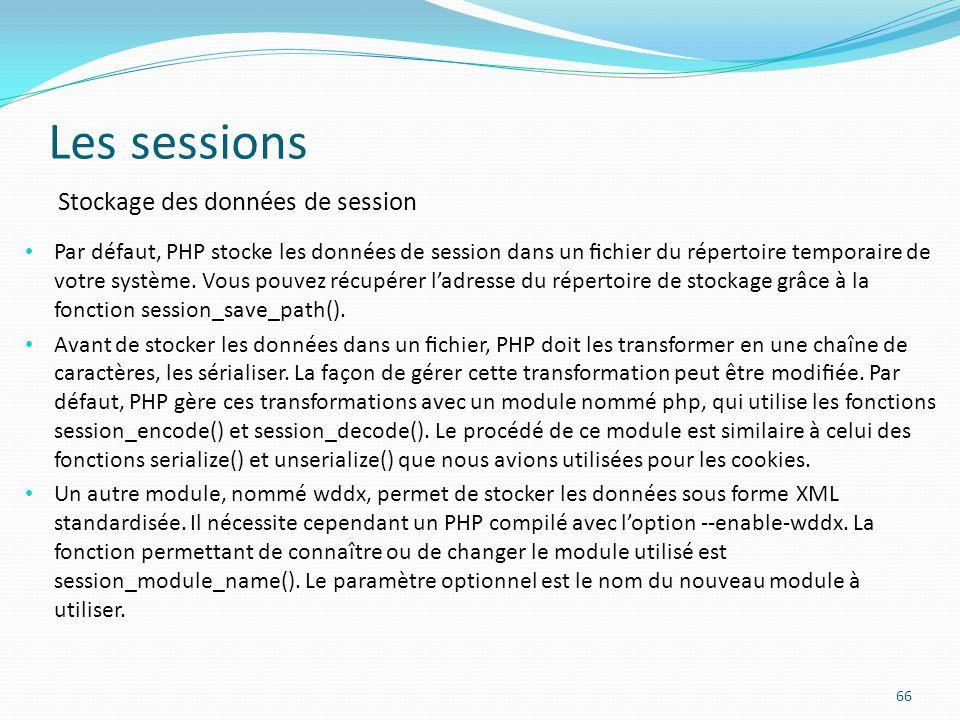 Les sessions 66 Stockage des données de session Par défaut, PHP stocke les données de session dans un chier du répertoire temporaire de votre système.