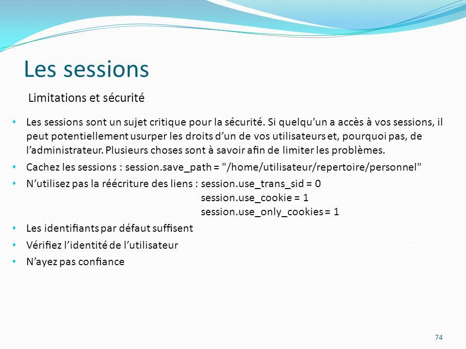Les sessions 74 Limitations et sécurité Les sessions sont un sujet critique pour la sécurité.