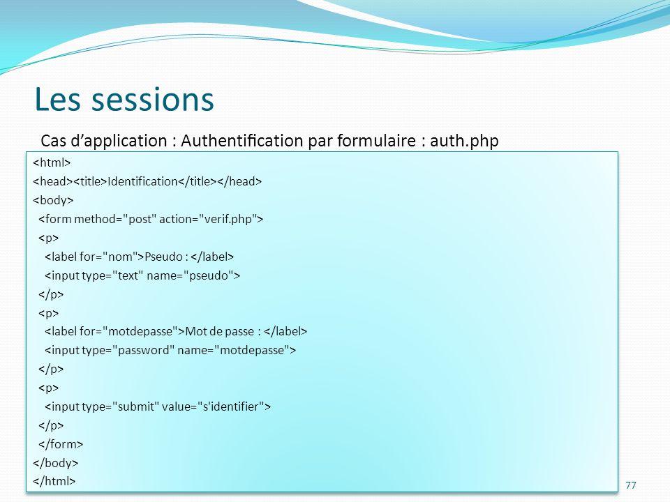 Les sessions 77 Cas dapplication : Authentication par formulaire : auth.php Identification Pseudo : Mot de passe : Identification Pseudo : Mot de passe :