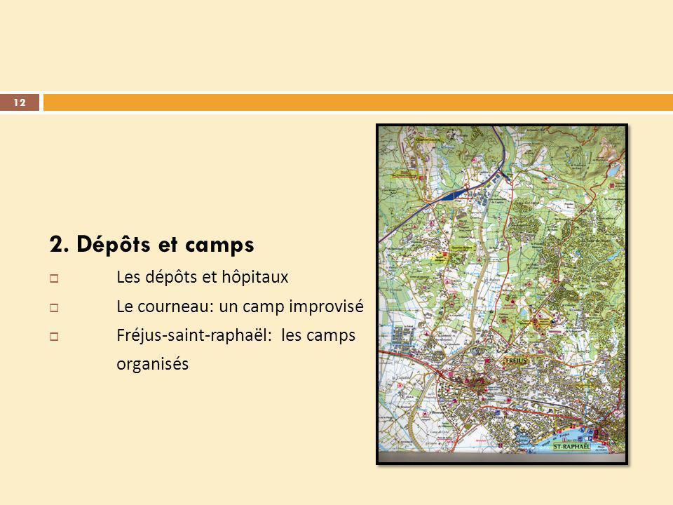 2. Dépôts et camps Les dépôts et hôpitaux Le courneau: un camp improvisé Fréjus-saint-raphaël: les camps organisés 12