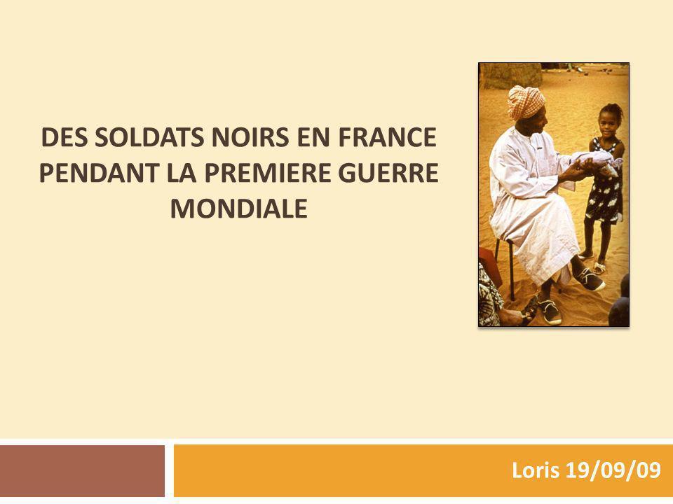 DES SOLDATS NOIRS EN FRANCE PENDANT LA PREMIERE GUERRE MONDIALE Loris 19/09/09