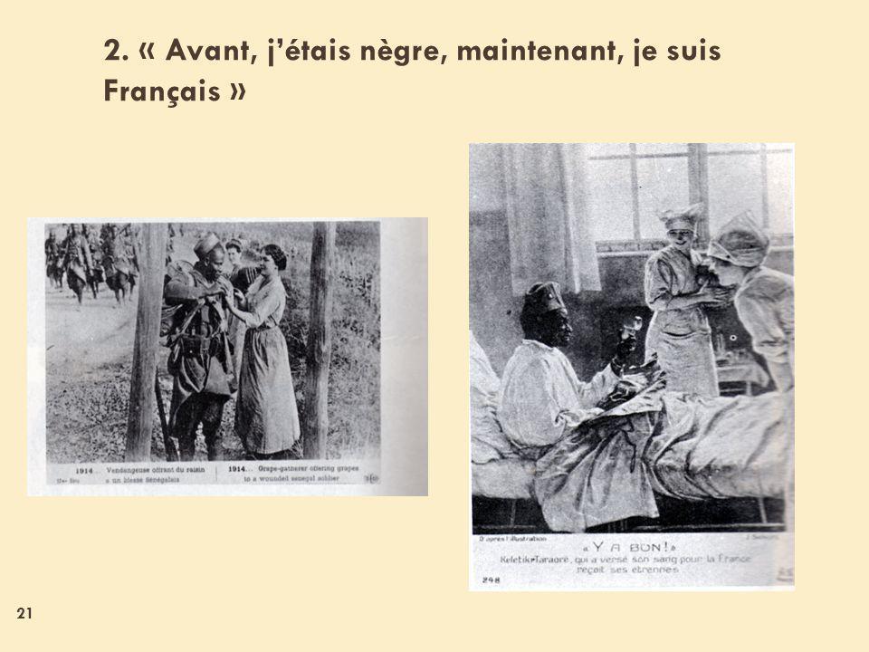21 2. « Avant, jétais nègre, maintenant, je suis Français »