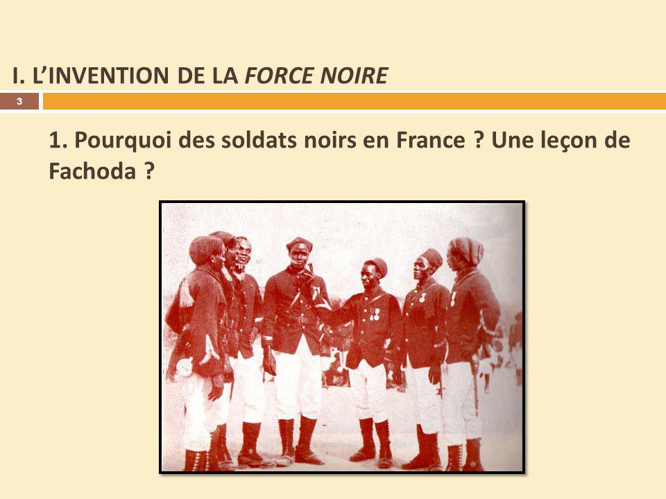 I. LINVENTION DE LA FORCE NOIRE 1. Pourquoi des soldats noirs en France ? Une leçon de Fachoda ? 3