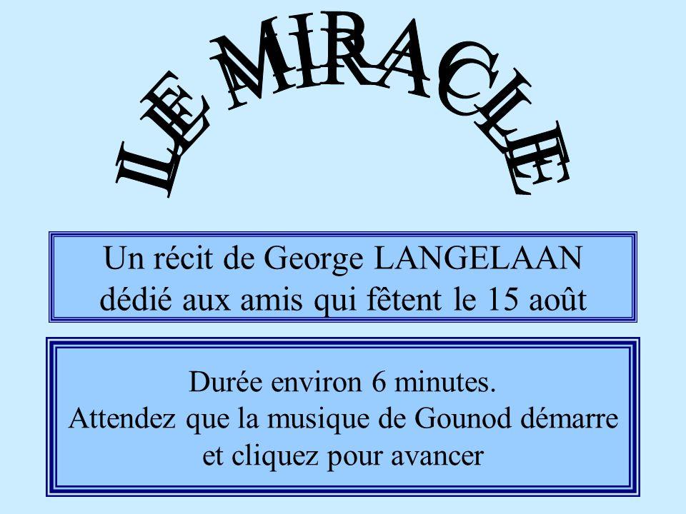 Un récit de George LANGELAAN dédié aux amis qui fêtent le 15 août Durée environ 6 minutes.