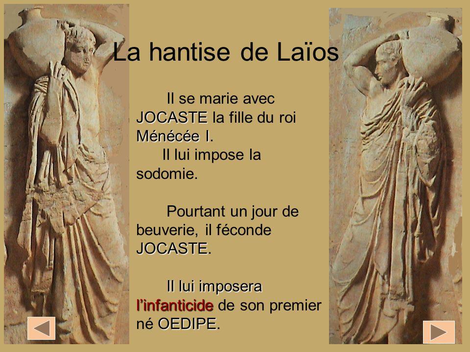 JOCASTE Ménécée I Il se marie avec JOCASTE la fille du roi Ménécée I. Il lui impose la sodomie. JOCASTE Pourtant un jour de beuverie, il féconde JOCAS
