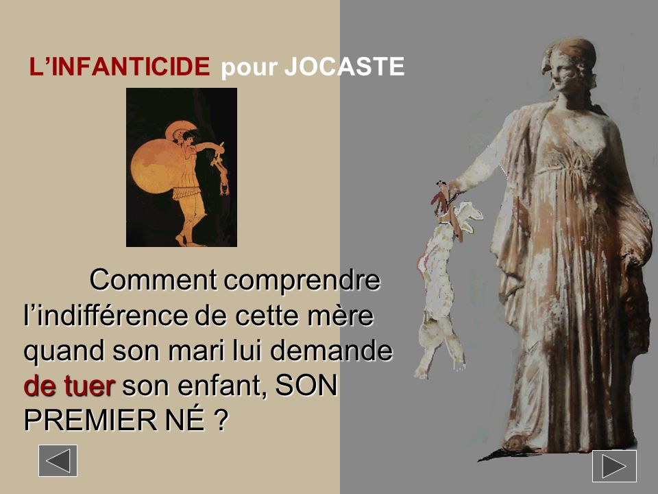 LINFANTICIDE pour JOCASTE Comment comprendre lindifférence de cette mère quand son mari lui demande de tuer son enfant, SON PREMIER NÉ ?