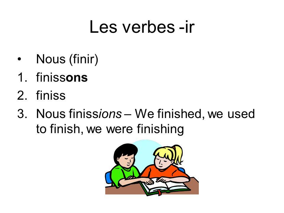 Les verbes -re Ils (répondre) 1.répondons 2.répond 3.Ils répondaient – They answered, they used to answer, they were answering