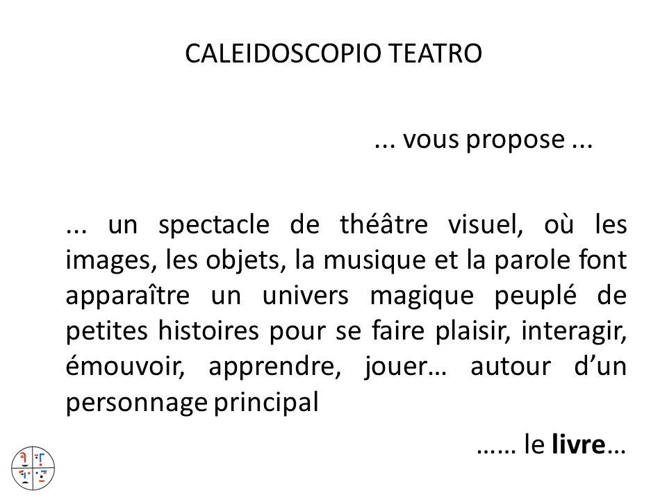 CALEIDOSCOPIO TEATRO... vous propose...... un spectacle de théâtre visuel, où les images, les objets, la musique et la parole font apparaître un unive